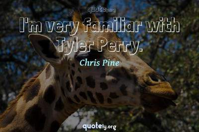 Photo Quote of I'm very familiar with Tyler Perry.