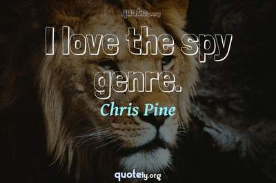 Photo Quote of I love the spy genre.