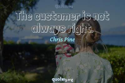 Photo Quote of The customer is not always right.