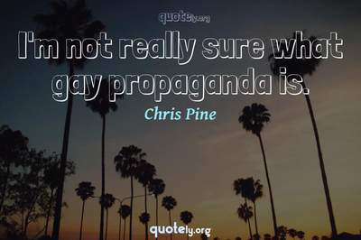 Photo Quote of I'm not really sure what gay propaganda is.