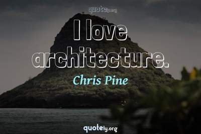 Photo Quote of I love architecture.