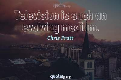 Photo Quote of Television is such an evolving medium.