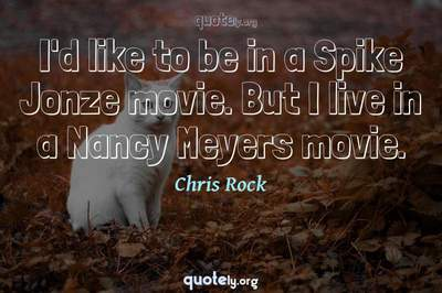 Photo Quote of I'd like to be in a Spike Jonze movie. But I live in a Nancy Meyers movie.