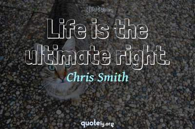 Photo Quote of Life is the ultimate right.