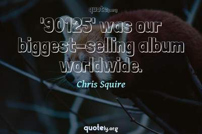 Photo Quote of '90125' was our biggest-selling album worldwide.
