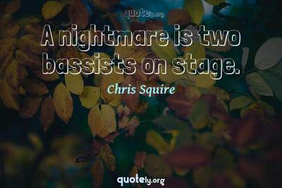 Photo Quote of A nightmare is two bassists on stage.