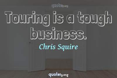 Photo Quote of Touring is a tough business.
