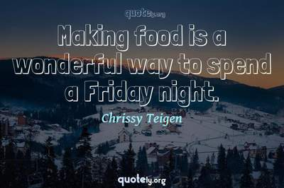 Photo Quote of Making food is a wonderful way to spend a Friday night.