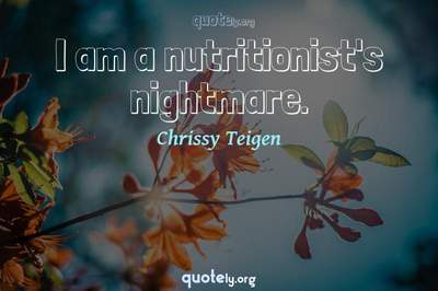 Photo Quote of I am a nutritionist's nightmare.
