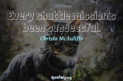 Photo Quote of Every shuttle mission's been successful.