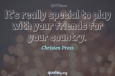Photo Quote of It's really special to play with your friends for your country.