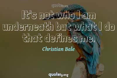 Photo Quote of It's not who I am underneath but what I do that defines me.