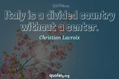 Photo Quote of Italy is a divided country without a center.