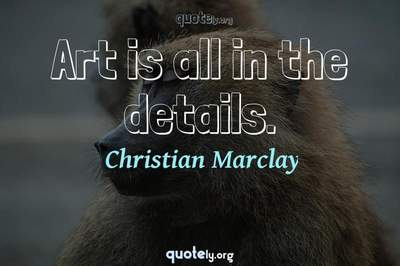 Photo Quote of Art is all in the details.