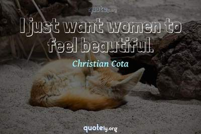 Photo Quote of I just want women to feel beautiful.