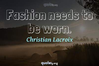 Photo Quote of Fashion needs to be worn.