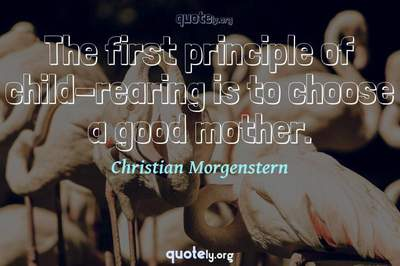 Photo Quote of The first principle of child-rearing is to choose a good mother.