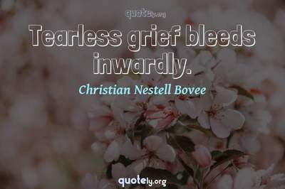 Photo Quote of Tearless grief bleeds inwardly.