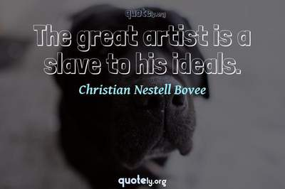 Photo Quote of The great artist is a slave to his ideals.