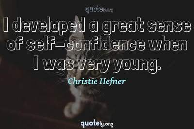 Photo Quote of I developed a great sense of self-confidence when I was very young.