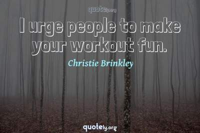 Photo Quote of I urge people to make your workout fun.