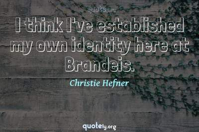 Photo Quote of I think I've established my own identity here at Brandeis.