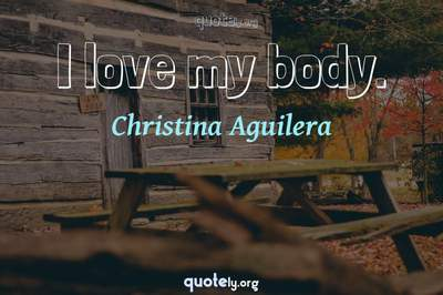 Photo Quote of I love my body.