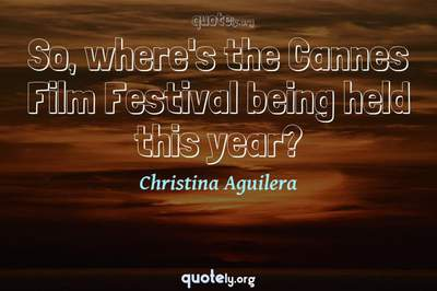 Photo Quote of So, where's the Cannes Film Festival being held this year?