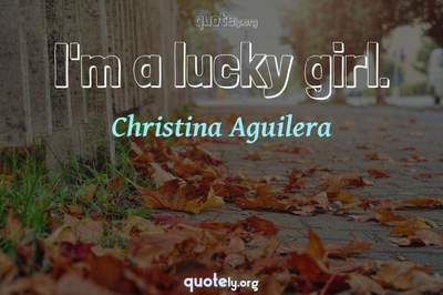 Photo Quote of I'm a lucky girl.