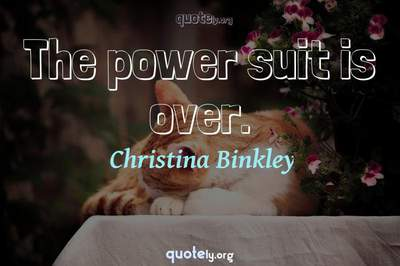 Photo Quote of The power suit is over.
