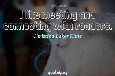 Photo Quote of I like meeting and connecting with readers.