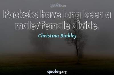 Photo Quote of Pockets have long been a male/female divide.