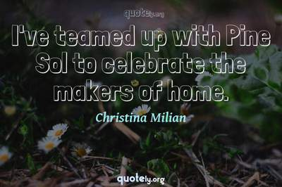Photo Quote of I've teamed up with Pine Sol to celebrate the makers of home.