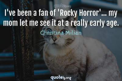 Photo Quote of I've been a fan of 'Rocky Horror'... my mom let me see it at a really early age.