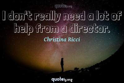 Photo Quote of I don't really need a lot of help from a director.