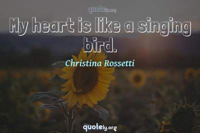 Photo Quote of My heart is like a singing bird.