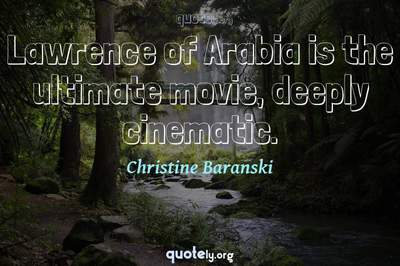 Photo Quote of Lawrence of Arabia is the ultimate movie, deeply cinematic.