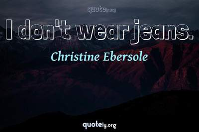 Photo Quote of I don't wear jeans.