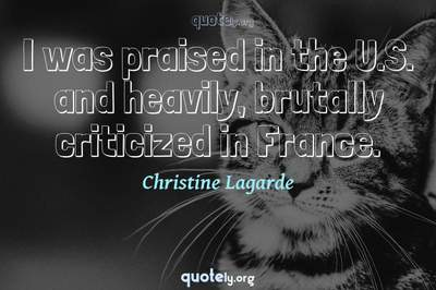 Photo Quote of I was praised in the U.S. and heavily, brutally criticized in France.