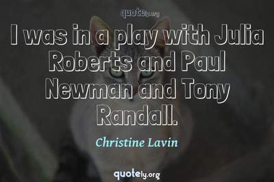 Photo Quote of I was in a play with Julia Roberts and Paul Newman and Tony Randall.