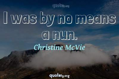 Photo Quote of I was by no means a nun.