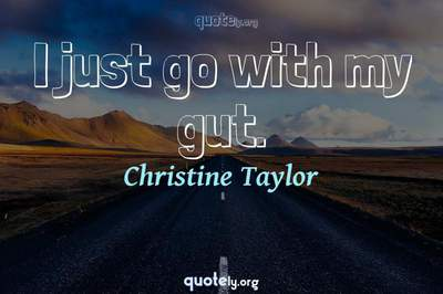 Photo Quote of I just go with my gut.