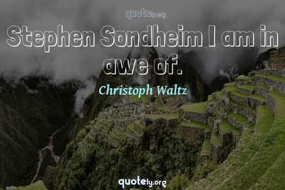 Photo Quote of Stephen Sondheim I am in awe of.