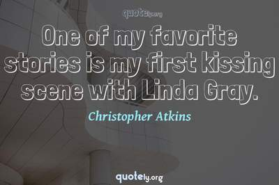 Photo Quote of One of my favorite stories is my first kissing scene with Linda Gray.