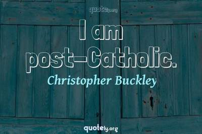 Photo Quote of I am post-Catholic.