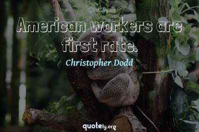 Photo Quote of American workers are first rate.