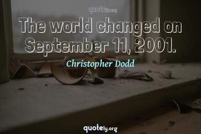 Photo Quote of The world changed on September 11, 2001.