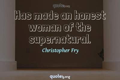 Photo Quote of Has made an honest woman of the supernatural.