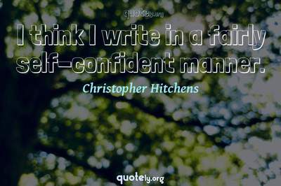 Photo Quote of I think I write in a fairly self-confident manner.