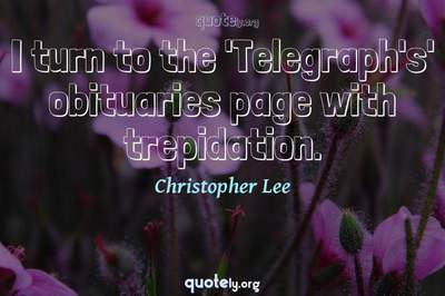 Photo Quote of I turn to the 'Telegraph's' obituaries page with trepidation.
